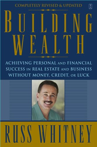 Building Wealth: Achieving Personal and Financial Success in Real Estate and Business Without Money, Credit, or Luck 9780743291613