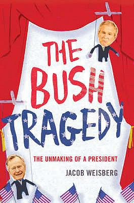 Bush Tragedy: The Unmaking of a President 9780747593942