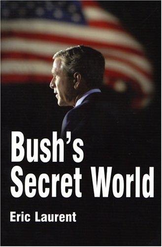 Bush's Secret World: Religion, Big Business and Hidden Networks 9780745633497