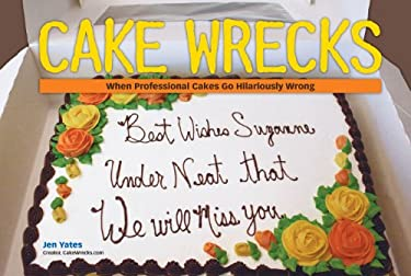 Cake Wrecks: When Professional Cakes Go Hilariously Wrong 9780740785375