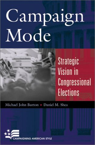 Campaign Mode: Strategic Vision in Congressional Elections 9780742501416