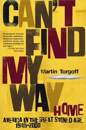 Can't Find My Way Home: America in the Great Stoned Age, 1945-2000 9780743230117