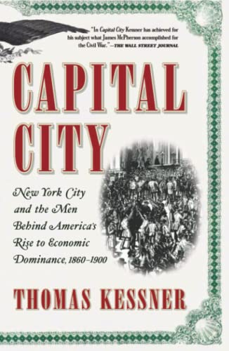Capital City: New York City and the Men Behind America's Rise to Economic Dominance, 1860-1900 9780743257534