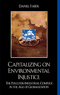 Capitalizing on Environmental Injustice: The Polluter-Industrial Complex in the Age of Globalization 9780742533912