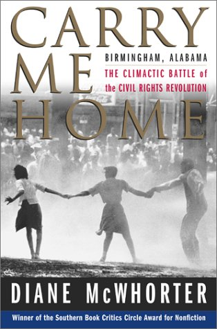 Carry Me Home: Birmingham, Alabama: The Climactic Battle of the Civil Rights Revolution 9780743217729