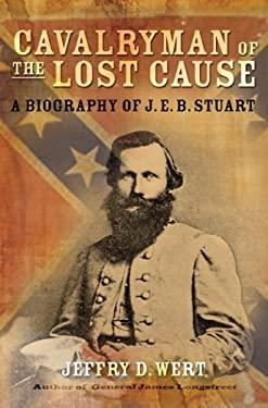 Cavalryman of the Lost Cause: A Biography of J. E. B. Stuart 9780743278195
