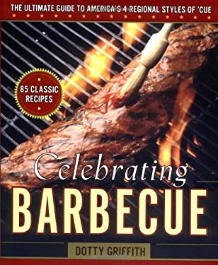 Celebrating Barbecue: The Ultimate Guide to America's Four Regional Styles of 'Cue 9780743212106