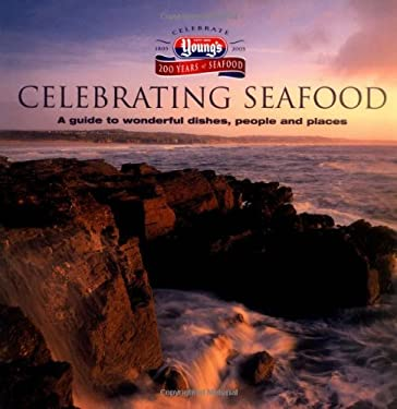 Celebrating Seafood: A Guide to Wonderful Dishes, People and Places 9780743275705