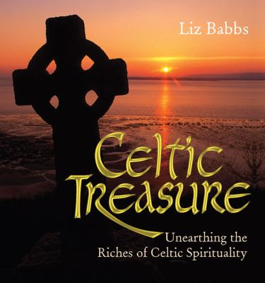 Celtic Treasure: Unearthing the Riches of Celtic Spirituality 9780745953557