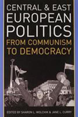 Central and East European Politics: From Communism to Democracy 9780742540675