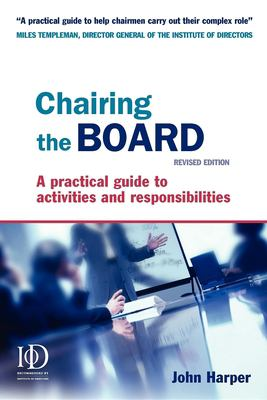 Chairing the Board: A Practical Guide to Activities and Responsibilities 9780749448691