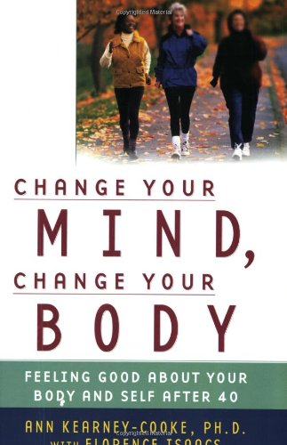 Change Your Mind, Change Your Body: Feeling Good about Your Body and Self After 40 9780743439756