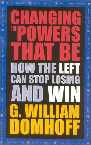 Changing the Powers That Be: How the Left Can Stop Losing and Win 9780742524910