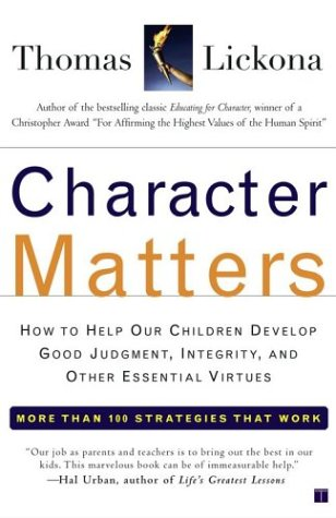 Character Matters: How to Help Our Children Develop Good Judgment, Integrity, and Other Essential Virtues 9780743245074