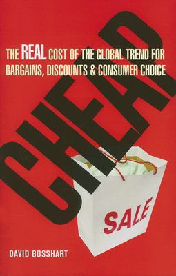 Cheap: The Real Cost of the Global Trend for Bargains, Discounts & Customer Choice 9780749445348
