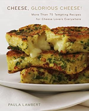Cheese, Glorious Cheese: More Than 75 Tempting Recipes for Cheese Lovers Everywhere 9780743278959