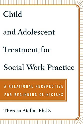 Child and Adolescent Treatment for Social Work Practice: A Relational Perspective for Beginning Clinicians 9780743237888