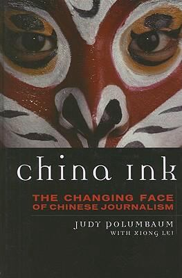China Ink: The Changing Face of Chinese Journalism 9780742556676