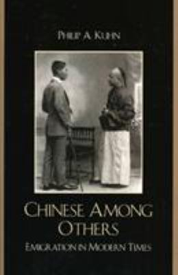 Chinese Among Others: Emigration in Modern Times 9780742510708