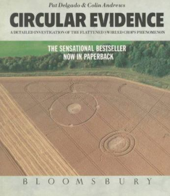 Circular Evidence: A Detailed Investigation of the Flattened Swirled Crops Phenomenon 9780747506355