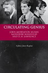 Circulating Genius: John Middleton Murry, Katherine Mansfield, and D. H. Lawrence - Kaplan, Sydney Janet