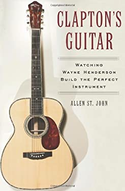 Clapton's Guitar: Watching Wayne Henderson Build the Perfect Instrument 9780743266352