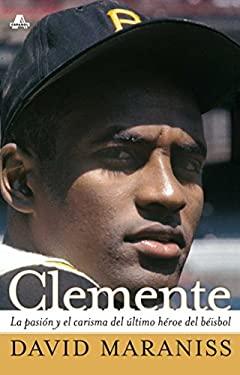 Clemente: La Pasion y el Carisma del Ultimo Heroe del Beisbol 9780743294720