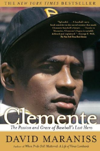 Clemente: The Passion and Grace of Baseball's Last Hero 9780743299992