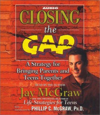 Closing the Gap: A Strategy for Bringing Parents and Teens Together 9780743520485