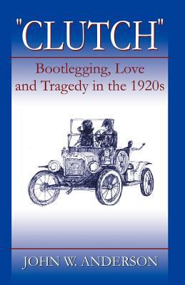 Clutch Bootlegging Love and Tragedy in the 1920's 9780741417206