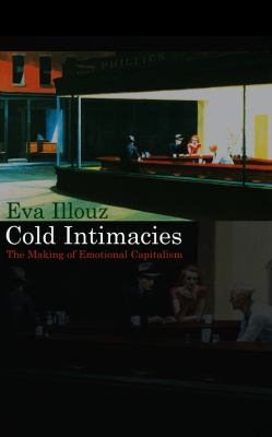 Cold Intimacies: The Making of Emotional Capitalism 9780745639055