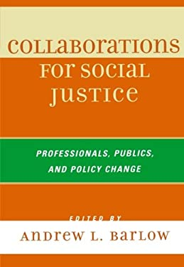 Collaborations for Social Justice: Professionals, Publics, and Policy Change 9780742559325