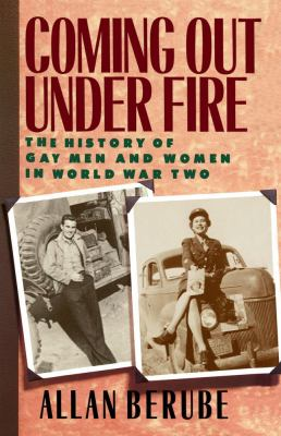 Coming Out Under Fire: The History of Gay Men and Women in World War Two 9780743210713