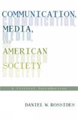 Communication, Media, and American Society: A Critical Introduction 9780742519398