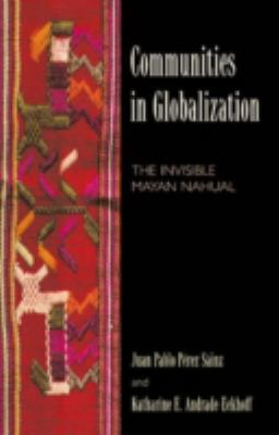 Communities in Globalization: The Invisible Mayan Nahual 9780742528017