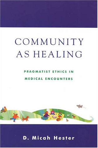 Community as Healing: Pragmatist Ethics in Medical Encounters 9780742512191
