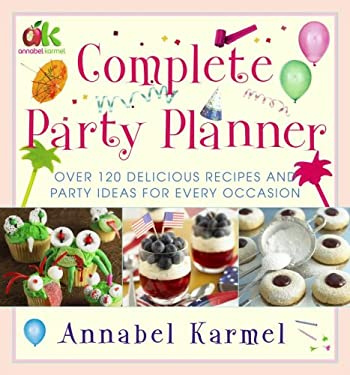 Complete Party Planner: Over 120 Delicious Recipes and Party Ideas for Every Occasion 9780743297134