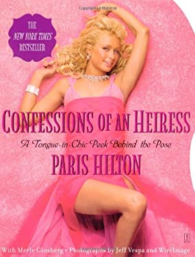 Confessions of an Heiress: A Tongue-In-Chic Peek Behind the Pose 9780743266659