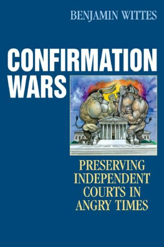 Confirmation Wars: Preserving Independent Courts in Angry Times 9780742551459