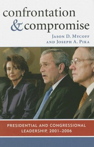 Confrontation and Compromise: Presidential and Congressional Leadership, 2001-2006 9780742540590