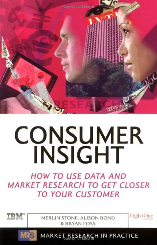 Consumer Insight: How to Use Data and Market Research to Get Closer to Your Customer 9780749442927
