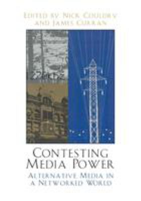 Contesting Media Power: Alternative Media in a Networked World 9780742523852