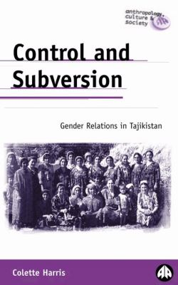 Control and Subversion: Gender Relations in Tajikistan 9780745321684