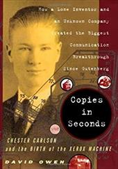 Copies in Seconds: How a Lone Inventor and an Unknown Company Created the Biggest Communication Breakthrough Since Gutenberg--Ches