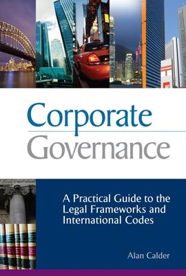 Corporate Governance: A Practical Guide to the Legal Frameworks and International Codes of Practice 9780749448172