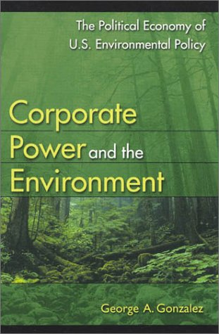 Corporate Power and the Environment: The Political Economy of U.S. Environmental Policy 9780742510852