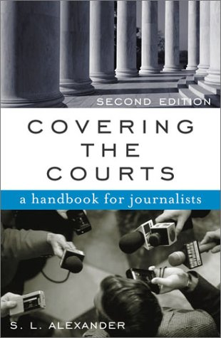 Covering the Courts: A Handbook for Journalists 9780742520226