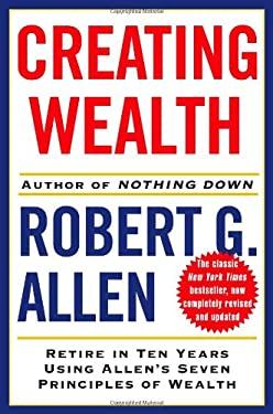Creating Wealth: Retire in Ten Years Using Allen's Seven Principles of Wealth 9780743277259
