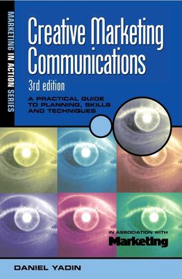 Creative Marketing Communications: A Practical Guide to Planning Skills and Techniques 9780749434588