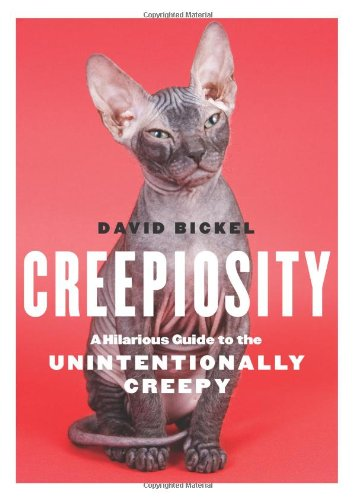 Creepiosity: A Hilarious Guide to the Unintentionally Creepy 9780740791383